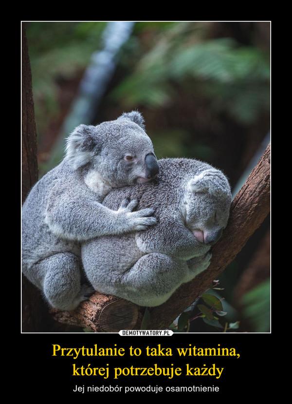 Przytulanie to taka witamina, której potrzebuje każdy – Jej niedobór powoduje osamotnienie