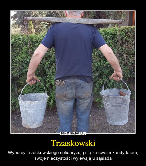 Trzaskowski – Wyborcy Trzaskowskiego solidaryzują się ze swoim kandydatem, swoje nieczystości wylewają u sąsiada