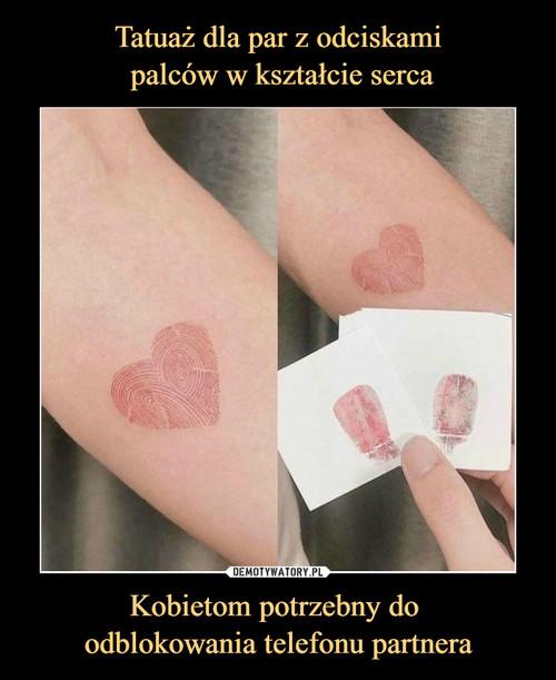Tatuaż dla par z odciskami  palców w kształcie serca Kobietom potrzebny do  odblokowania telefonu partnera