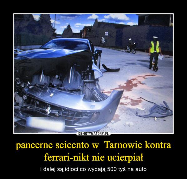 pancerne seicento w  Tarnowie kontra ferrari-nikt nie ucierpiał – i dalej są idioci co wydają 500 tyś na auto