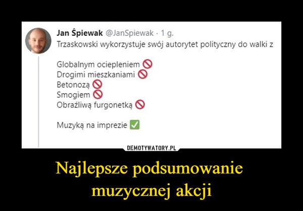 Najlepsze podsumowanie muzycznej akcji –  Jan Śpiewak@JanSpiewak·1 g.Trzaskowski wykorzystuje swój autorytet polityczny do walki z Globalnym ociepleniem