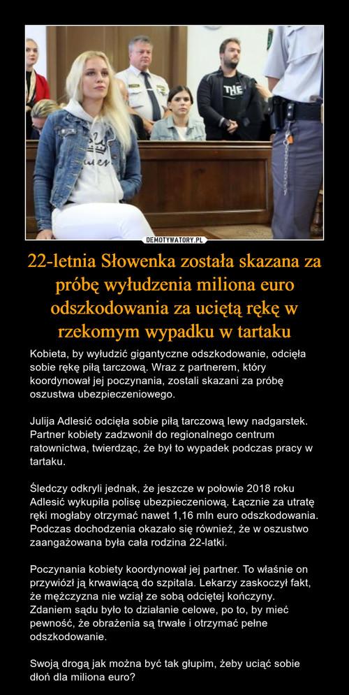22-letnia Słowenka została skazana za próbę wyłudzenia miliona euro odszkodowania za uciętą rękę w rzekomym wypadku w tartaku