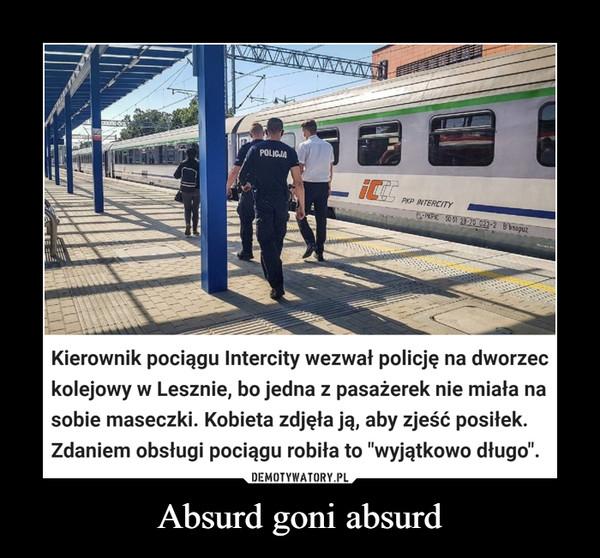 """Absurd goni absurd –  POLICJAPKP INTERCITYPL-PKPIC 50 51 28-70 023-2 B'bnopuzKierownik pociągu Intercity wezwał policję na dworzeckolejowy w Lesznie, bo jedna z pasażerek nie miała nasobie maseczki. Kobieta zdjęła ją, aby zjeść posiłek.Zdaniem obsługi pociągu robiła to """"wyjątkowo długo""""."""