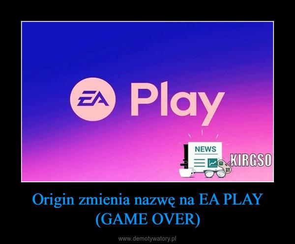 Origin zmienia nazwę na EA PLAY (GAME OVER) –