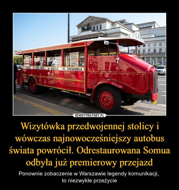 Wizytówka przedwojennej stolicy i wówczas najnowocześniejszy autobus świata powrócił. Odrestaurowana Somua odbyła już premierowy przejazd – Ponownie zobaczenie w Warszawie legendy komunikacji, to niezwykłe przeżycie
