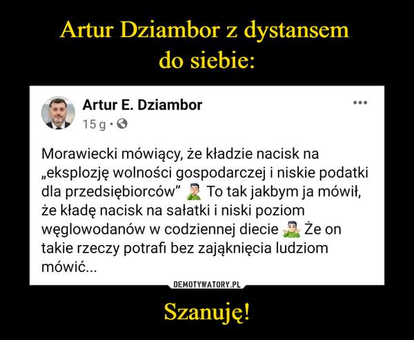 """Szanuję! –  Artur E. DziamborteaS1po5 hggotnrsodSrzl.edl  · Morawiecki mówiący, że kładzie nacisk na """"eksplozję wolności gospodarczej i niskie podatki dla przedsiębiorców"""""""