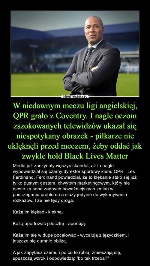 W niedawnym meczu ligi angielskiej, QPR grało z Coventry. I nagle oczom zszokowanych telewidzów ukazał się niespotykany obrazek - piłkarze nie uklęknęli przed meczem, żeby oddać jak zwykle hołd Black Lives Matter