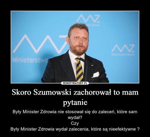 Skoro Szumowski zachorował to mam pytanie