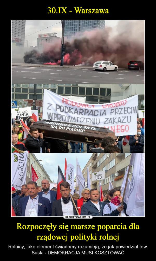 Rozpoczęły się marsze poparcia dla rządowej polityki rolnej – Rolnicy, jako element świadomy rozumieją, że jak powiedział tow. Suski - DEMOKRACJA MUSI KOSZTOWAĆ