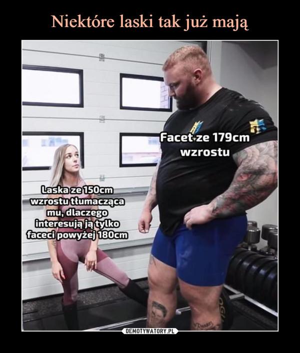 –  Facet -ze 179cmwzrostuLaska ze 150cmwzrostu ttumaczącamu, dlaczegointeresuja ja tylkofaceci powyżej 180cm