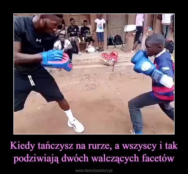 Kiedy tańczysz na rurze, a wszyscy i tak podziwiają dwóch walczących facetów –