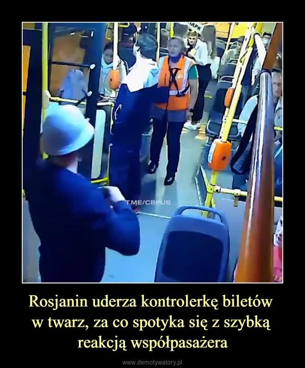 Rosjanin uderza kontrolerkę biletów w twarz, za co spotyka się z szybką reakcją współpasażera –