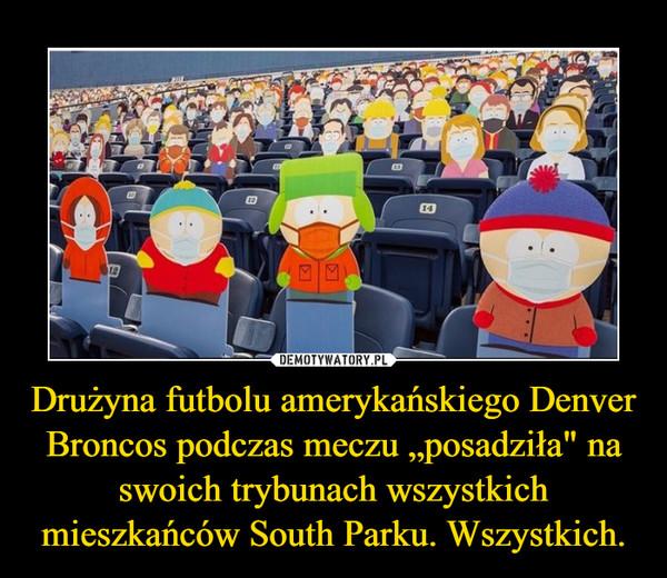 """Drużyna futbolu amerykańskiego Denver Broncos podczas meczu """"posadziła"""" na swoich trybunach wszystkich mieszkańców South Parku. Wszystkich."""
