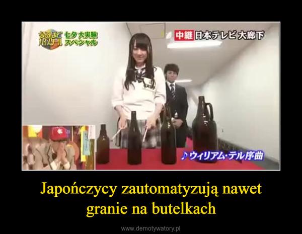 Japończycy zautomatyzują nawetgranie na butelkach –