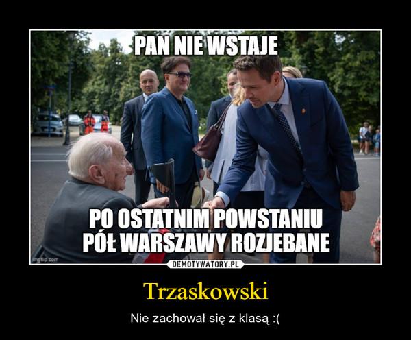 Trzaskowski – Nie zachował się z klasą :(