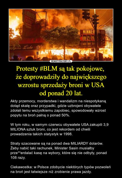 Protesty #BLM są tak pokojowe,  że doprowadziły do największego wzrostu sprzedaży broni w USA od ponad 20 lat.
