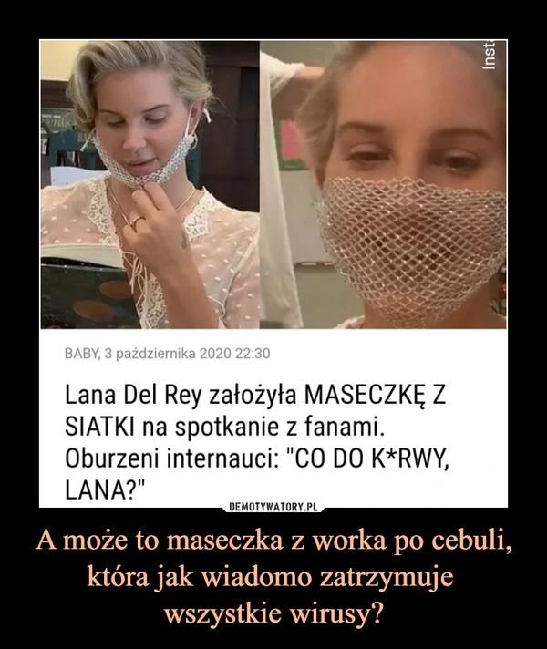 """A może to maseczka z worka po cebuli, która jak wiadomo zatrzymuje wszystkie wirusy? –  BABY, 3 października 2020 22:30Lana Del Rey założyła MASECZKĘ ZSIATKI na spotkanie z fanami.Oburzeni internauci: """"CO DO K*RWY,LANA?"""""""