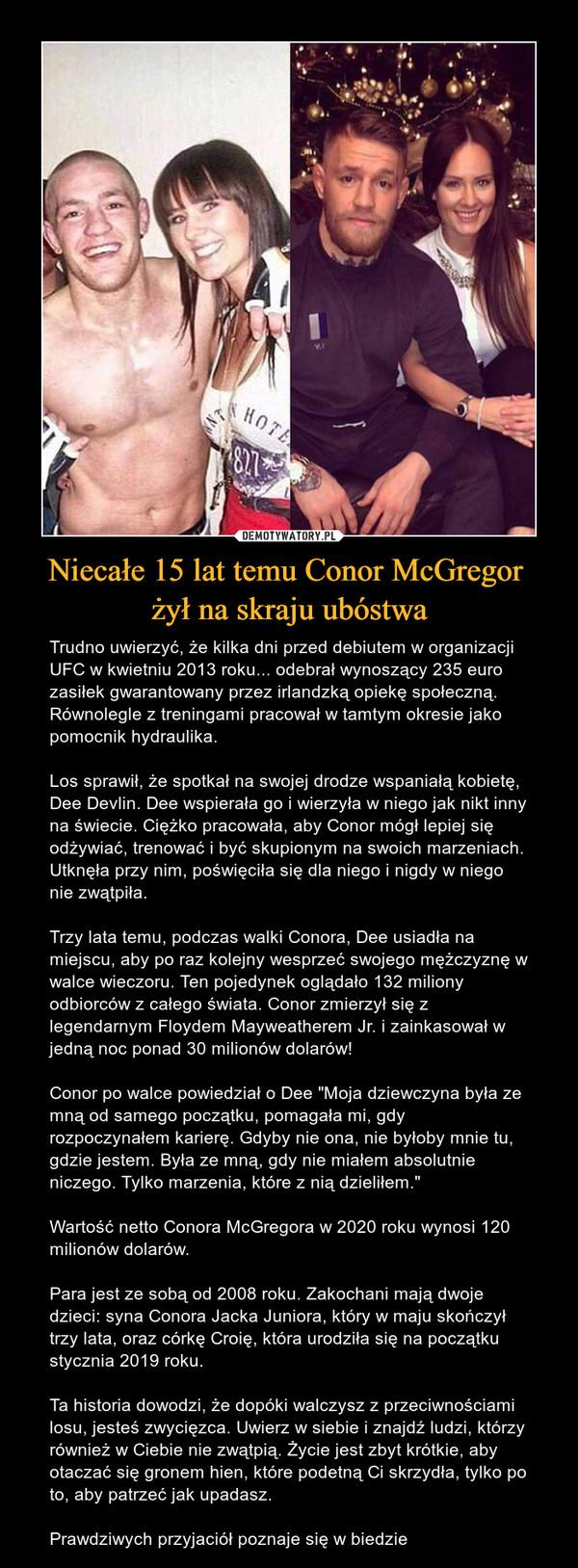 Niecałe 15 lat temu Conor McGregor  żył na skraju ubóstwa