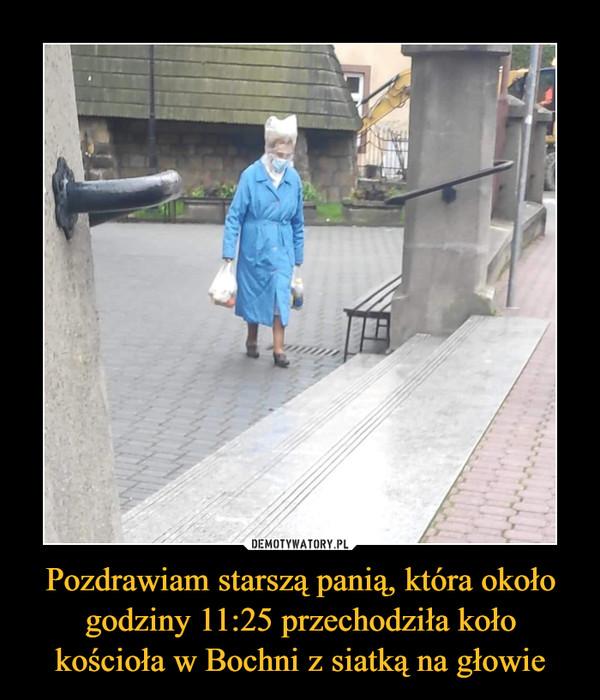Pozdrawiam starszą panią, która około godziny 11:25 przechodziła koło kościoła w Bochni z siatką na głowie –