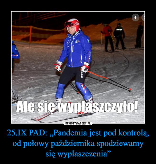 """25.IX PAD: """"Pandemia jest pod kontrolą, od połowy października spodziewamy się wypłaszczenia"""" –"""