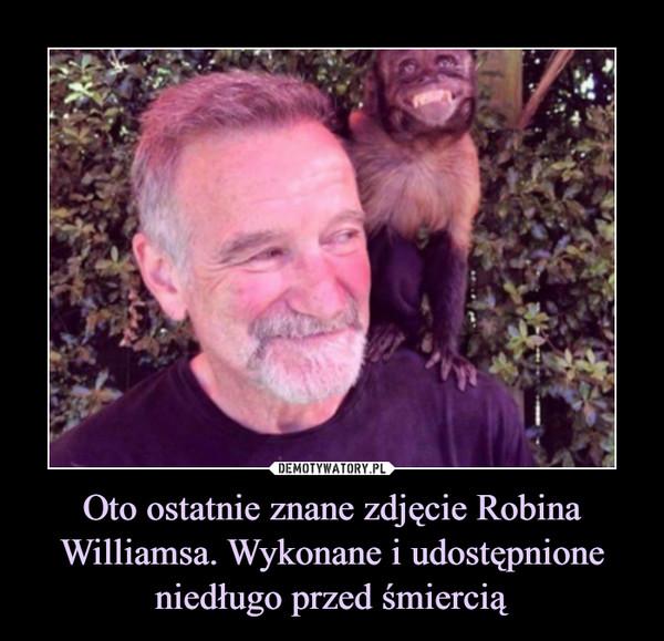 Oto ostatnie znane zdjęcie Robina Williamsa. Wykonane i udostępnione niedługo przed śmiercią –