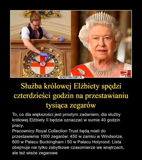 Służba królowej Elżbiety spędzi czterdzieści godzin na przestawianiu tysiąca zegarów