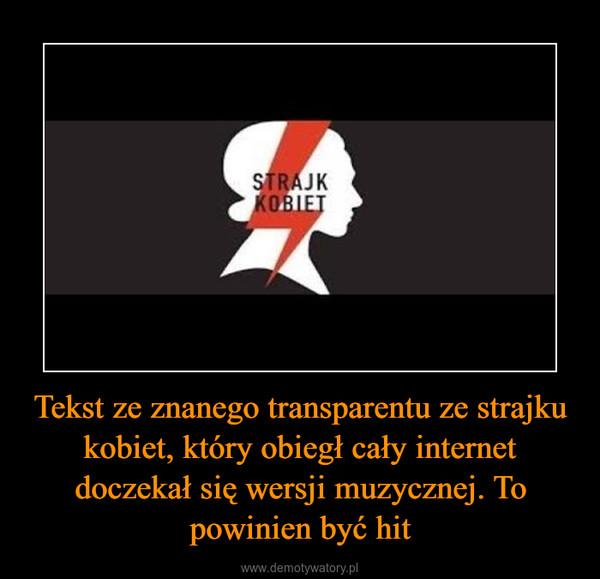 Tekst ze znanego transparentu ze strajku kobiet, który obiegł cały internet doczekał się wersji muzycznej. To powinien być hit –