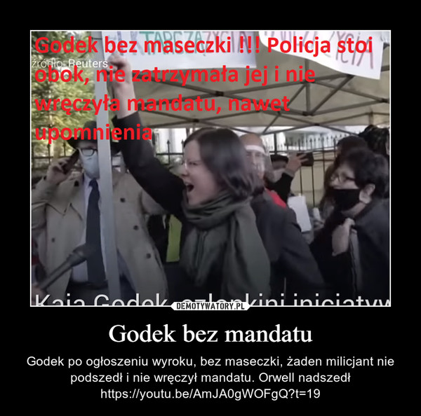 Godek bez mandatu – Godek po ogłoszeniu wyroku, bez maseczki, żaden milicjant nie podszedł i nie wręczył mandatu. Orwell nadszedłhttps://youtu.be/AmJA0gWOFgQ?t=19