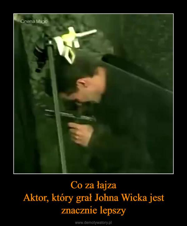 Co za łajzaAktor, który grał Johna Wicka jest znacznie lepszy –