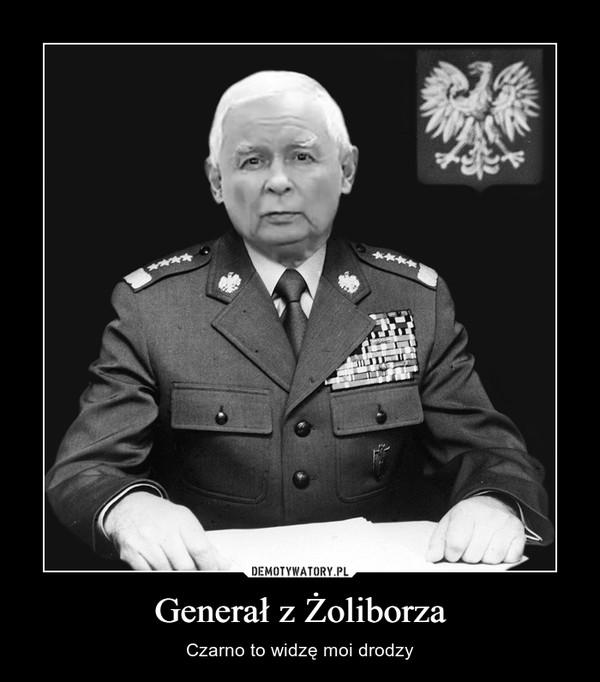 Generał z Żoliborza – Czarno to widzę moi drodzy