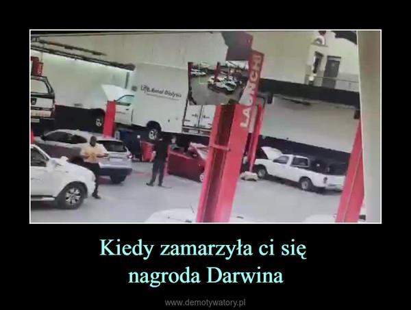 Kiedy zamarzyła ci się nagroda Darwina –