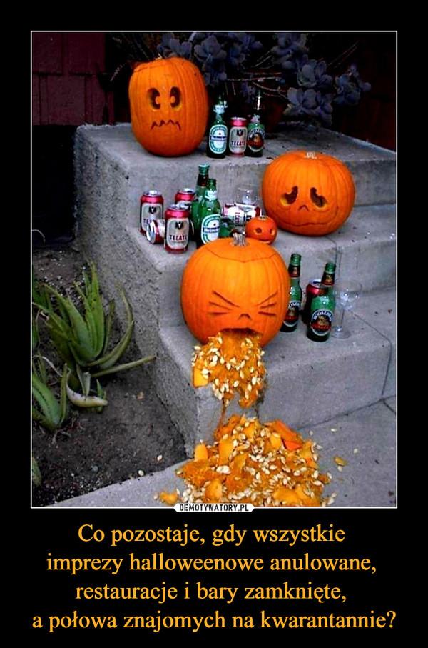 Co pozostaje, gdy wszystkie imprezy halloweenowe anulowane, restauracje i bary zamknięte, a połowa znajomych na kwarantannie? –