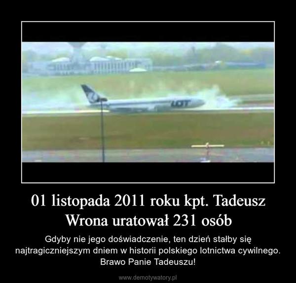 01 listopada 2011 roku kpt. Tadeusz Wrona uratował 231 osób – Gdyby nie jego doświadczenie, ten dzień stałby się najtragiczniejszym dniem w historii polskiego lotnictwa cywilnego. Brawo Panie Tadeuszu!