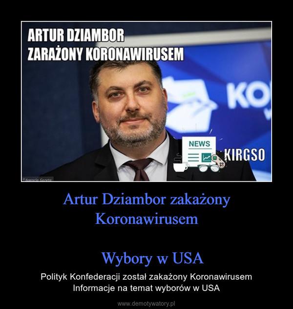 Artur Dziambor zakażony Koronawirusem   Wybory w USA – Polityk Konfederacji został zakażony KoronawirusemInformacje na temat wyborów w USA