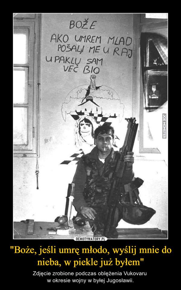 """""""Boże, jeśli umrę młodo, wyślij mnie do nieba, w piekle już byłem"""" – Zdjęcie zrobione podczas oblężenia Vukovaru w okresie wojny w byłej Jugosławii."""