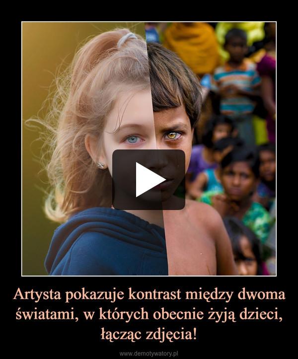 Artysta pokazuje kontrast między dwoma światami, w których obecnie żyją dzieci, łącząc zdjęcia! –