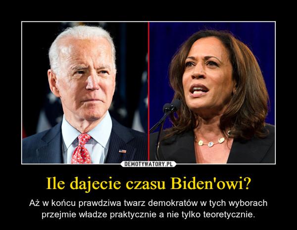 Ile dajecie czasu Biden'owi? – Aż w końcu prawdziwa twarz demokratów w tych wyborach przejmie władze praktycznie a nie tylko teoretycznie.