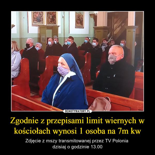 Zgodnie z przepisami limit wiernych w kościołach wynosi 1 osoba na 7m kw – Zdjęcie z mszy transmitowanej przez TV Polonia dzisiaj o godzinie 13.00