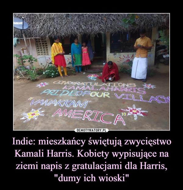 """Indie: mieszkańcy świętują zwycięstwo Kamali Harris. Kobiety wypisujące na ziemi napis z gratulacjami dla Harris, """"dumy ich wioski"""" –"""