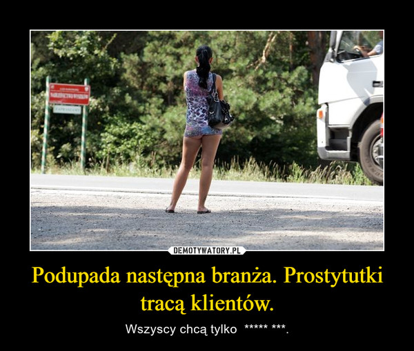 Podupada następna branża. Prostytutki tracą klientów. – Wszyscy chcą tylko  ***** ***.