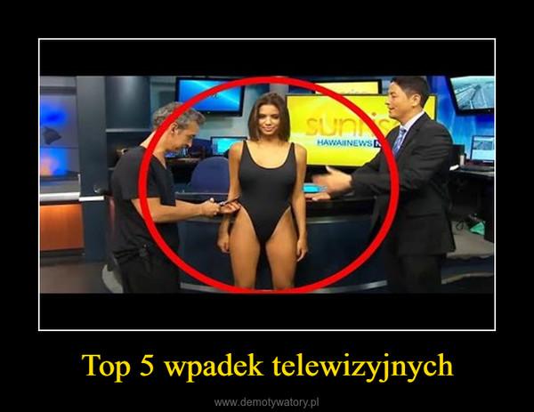Top 5 wpadek telewizyjnych –