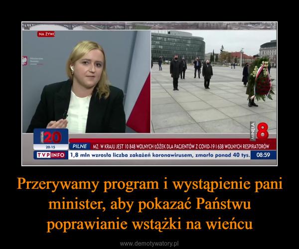 Przerywamy program i wystąpienie pani minister, aby pokazać Państwu poprawianie wstążki na wieńcu –