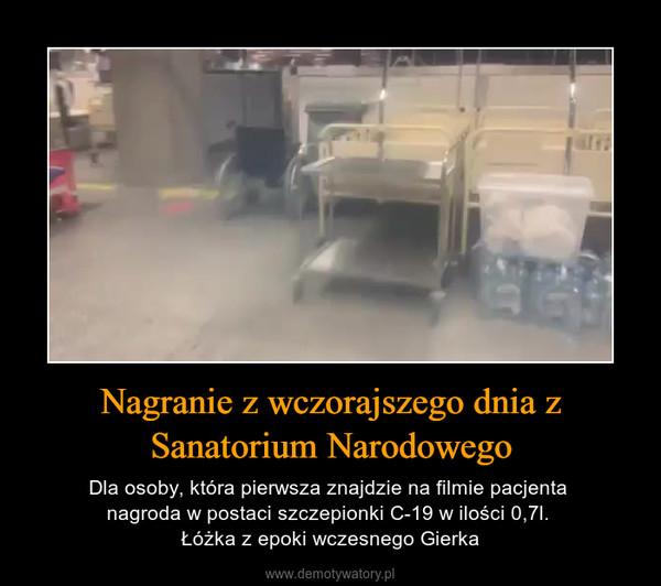 Nagranie z wczorajszego dnia z Sanatorium Narodowego – Dla osoby, która pierwsza znajdzie na filmie pacjenta nagroda w postaci szczepionki C-19 w ilości 0,7l. Łóżka z epoki wczesnego Gierka