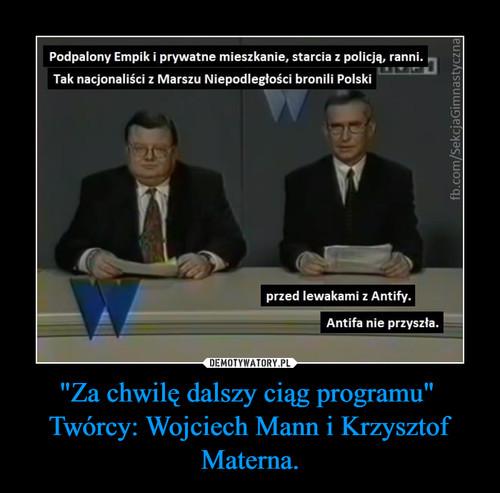 """""""Za chwilę dalszy ciąg programu""""  Twórcy: Wojciech Mann i Krzysztof Materna."""