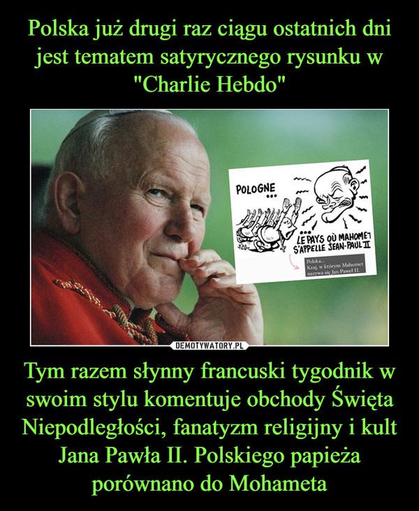 Tym razem słynny francuski tygodnik w swoim stylu komentuje obchody Święta Niepodległości, fanatyzm religijny i kult Jana Pawła II. Polskiego papieża porównano do Mohameta –