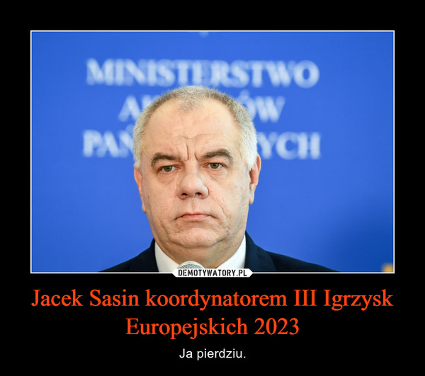 Jacek Sasin koordynatorem III Igrzysk Europejskich 2023 – Ja pierdziu.