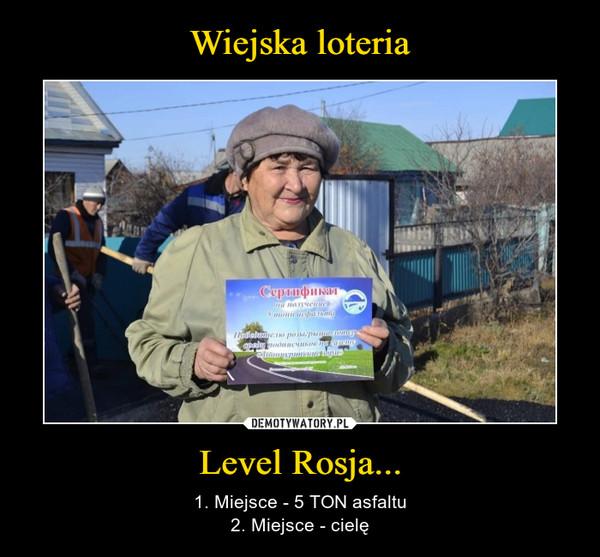 Level Rosja... – 1. Miejsce - 5 TON asfaltu2. Miejsce - cielę