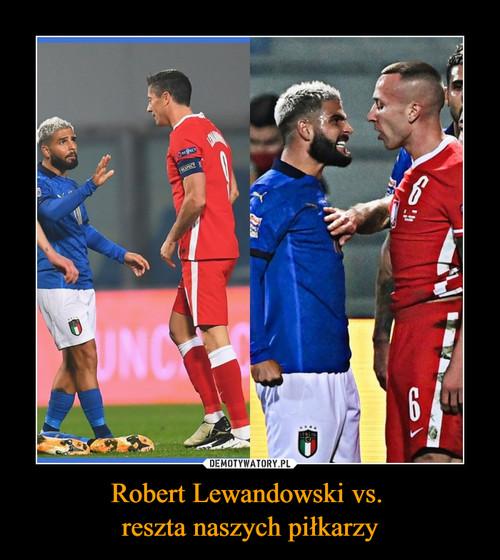 Robert Lewandowski vs.  reszta naszych piłkarzy