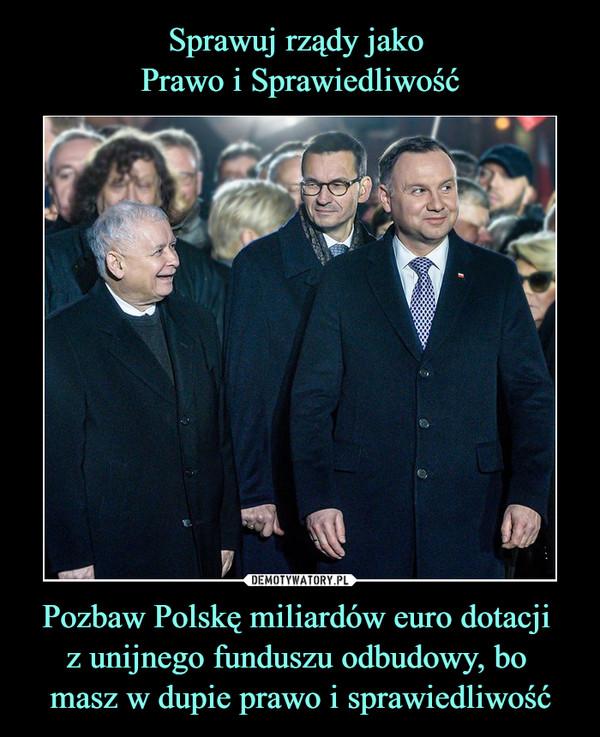 Pozbaw Polskę miliardów euro dotacji z unijnego funduszu odbudowy, bo masz w dupie prawo i sprawiedliwość –