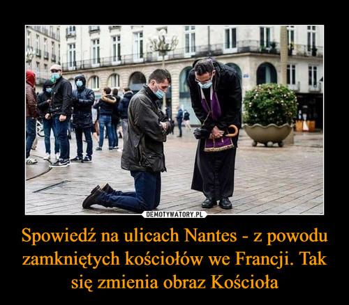 Spowiedź na ulicach Nantes - z powodu zamkniętych kościołów we Francji. Tak się zmienia obraz Kościoła